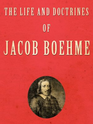 The Life and Doctrines of Jacob Boehme